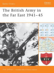British Army in the Far East 1941-45 - Alan Jeffreys (2005)