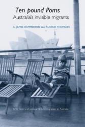`Ten Pound Poms' - A Life History of British Postwar Emigration to Australia (2005)