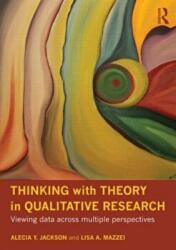 Thinking with Theory in Qualitative Research - Viewing Data Across Multiple Perspectives (2011)