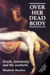 Over Her Dead Body - Death, Femininity and the Aesthetic (1992)