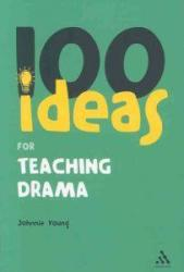 Young, J: 100 Ideas for Teaching Drama (2008)