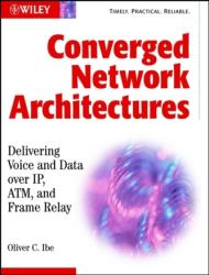 Converged Network Architectures - Delivering Voice Over IP, ATM, and Frame Relay (2011)