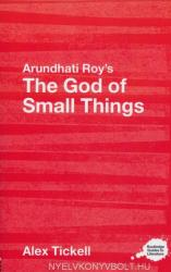 Arundhati Roy's The God of Small Things - Alex Tickell (2007)