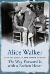 Way Forward is with a Broken Heart - Alice Walker (2005)