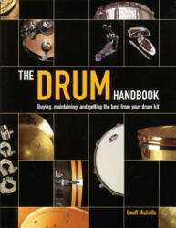 The Drum Handbook: Buying, Maintaining and Getting the Best from Your Drum Kit (2004)