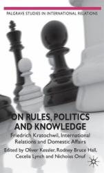 On Rules, Politics and Knowledge - Friedrich Kratochwil, International Relations, and Domestic Affairs (2010)