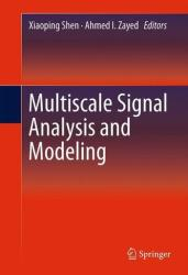 Multiscale Signal Analysis and Modeling - Xiaoping Shen, Ahmed I. Zayed (2012)