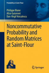 Noncommutative Probability and Random Matrices at Saint-Flour - Philippe Biane, Alice Guionnet, Dan-Virgil Voiculescu (2012)