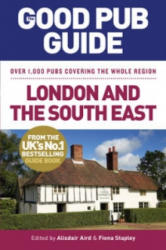 Good Pub Guide: London and the South East - Alisdair Aird, Fiona Stapley (2012)