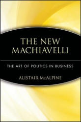 The New Machiavelli: The Art of Politics in Business (ISBN: 9780471350958)
