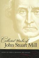 Collected Works of John Stuart Mill - John Stuart Mill (2006)