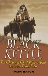 Black Kettle - The Cheyenne Chief Who Sought Peace But Found War (ISBN: 9780471445920)