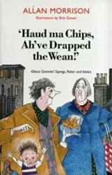 Haud Ma Chips, Ah've Drapped the Wean! - Glesca Grannies' Sayings, Patter and Advice (2012)