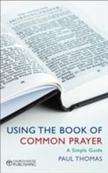 Using the Book of Common Prayer - A Simple Guide (2012)