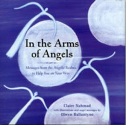 In the Arms of Angels - Messages from the Angelic Realms to Help You on Your Way (2012)