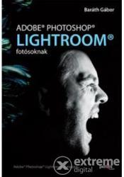 Baráth Gábor - Adobe Photoshop Lightroom fotósoknak (2012)