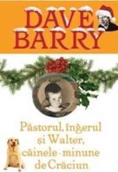 Păstorul, îngerul şi Walter, câinele-minune de Crăciun (ISBN: 9789731020877)