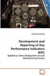 Development and Reporting of Key Performance Indicators (Kpi) - Applied to a New Development Aircraft Manufacturing Process - Andreas Dorstewitz (2008)