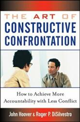Art of Constructive Confrontation - How to Achieve More Accountability with Less Conflict (ISBN: 9780471718536)