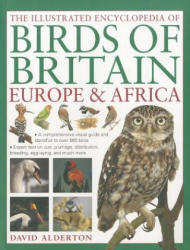 Illustrated Encyclopedia of Birds of Britain, Europe & Africa - A Comprehensive Visual Guide and Identifier to Over 550 Birds: Expert Text on Size, P (2012)