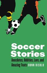 Soccer Stories: Anecdotes, Oddities, Lore, and Amazing Feats (2010)