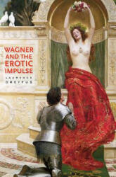 Wagner and the Erotic Impulse - Laurence Dreyfus (2012)