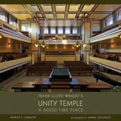 Frank Lloyd Wright's Unity Temple - A Good Time Place (2009)