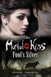 Mortal Kiss: Fool's Silver - Alice Moss (2012)