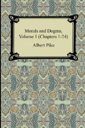 Morals and Dogma, Volume 1 (Chapters 1-24) - Albert Pike (2007)