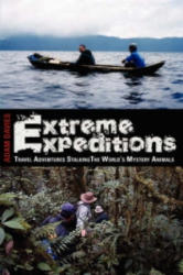 Extreme Expeditions: Travel Adventures Stalking the World's Mystery Animals (2008)