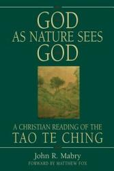God as Nature Sees God: A Christian Reading of the Tao Te Ching (2004)