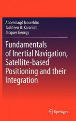 Fundamentals of Inertial Navigation, Satellite-based Positioning and their Integration - A. Noureldin, Tashfeen B. Karamat, Jacques Georgy (2012)