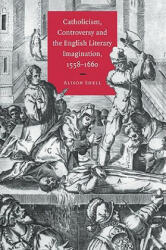 Catholicism, Controversy and the English Literary Imagination, 1558-1660 - Alison Shell (2011)