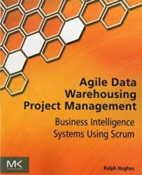 Agile Data Warehousing Project Management - Hughes, Ralph (former DW/BI practice manager for a leading global systems integrator, has led numerous BI programs and projects for Fortune 500 companies in aerospace, government, telecom, and pharmac (2012)