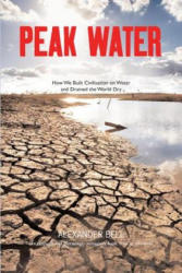 Peak Water - How We Built Civilisation on Water and Drained the World Dry (2011)