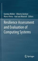 Resilience Assessment and Evaluation of Computing Systems - Katinka Wolter, Alberto Avritzer, Marco Vieira, Aad van Moorsel (2012)