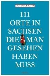 111 Orte in Sachsen die man gesehen haben muss (2012)