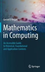 Mathematics in Computing - an Accessible Guide to Historical, Foundational and Application Contexts (2012)