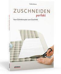 Zuschneiden perfekt - Vom Schnittmuster zum Zuschnitt (2012)
