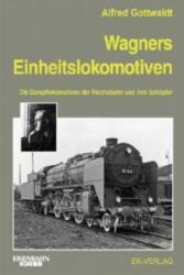 Wagners Einheitslokomotiven - Alfred Gottwaldt (2012)