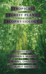 Tropical Forest Plant Ecophysiology - Stephen S. Mulkey, Robin L. Chazdon, Alan P. Smith (1996)