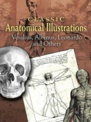 Classic Anatomical Illustrations: Vesalius, Albinus, Leonardo and Others (2008)