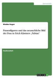 Frauenfiguren Und Das Neusachliche Bild Der Frau in Erich K (2012)