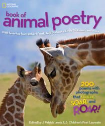 National Geographic Book of Animal Poetry: 200 Poems with Photographs That Squeak, Soar, and Roar! (2012)