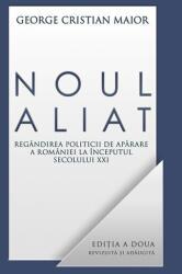 Noul aliat. Regândirea politicii de apărare a României la începutul secolului XXI (ISBN: 9786066093767)