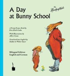 A Day at Bunny School. Die Häschenschule - Albert Sixtus, Fritz Koch-Gotha, Nadine Sauer, Walter Sauer (2012)