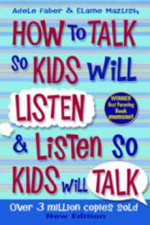 How to Talk to Kids So Kids Will Listen and Listen So Kids Will Talk (2013)