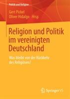 Religion Und Politik Im Vereinigten Deutschland - Was Bleibt Von Der Ruckkehr Des Religiosen? (2013)