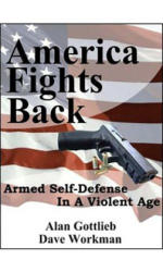 America Fights Back: Armed Self-Defense in a Violent Age (2007)