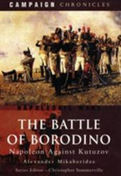 Battle of Borodino: Napoleon Against Kutuzov - Alexander Mikaberidze (2011)